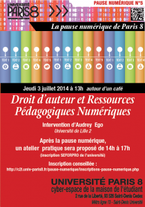 """Affiche de la Pause Numérique N°5 du 3 juillet 2014 de 13h à 14h. """"Droit d'auteur et ressources pédagogiques numériques"""" - Audrey Ego (Lille 2)i ©2014 Service Communication de Paris 8."""